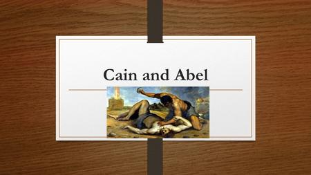 Cain and Abel. CAIN AND ABEL - Gen. 4 (Read) *D uality – 2 opposites – theme in Genesis (Cain/Abel, Adam/Eve, Satan/God, good/evil, night/day, sin/obedience,