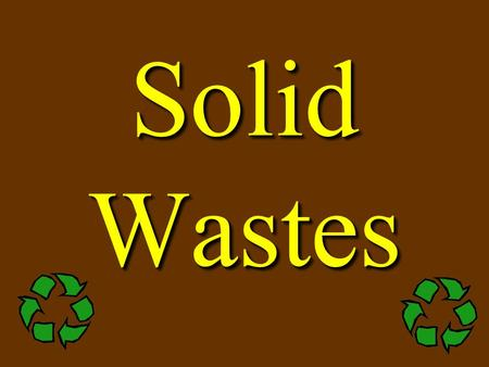 Solid Wastes. CompostingComposting Composting can be thought of the oldest and most natural form of recycling Composting can be thought of the oldest.