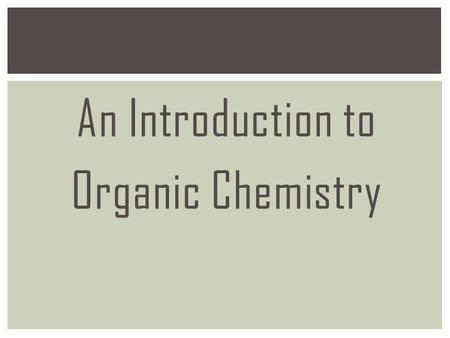 An Introduction to Organic Chemistry. An organic compound is one that contains carbon. Carbon is unique.  It has 4 electrons in its valence shell (1s.
