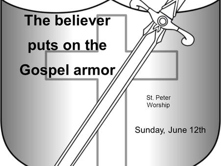 St. Peter Worship The believer puts on the Gospel armor Sunday, June 12th.