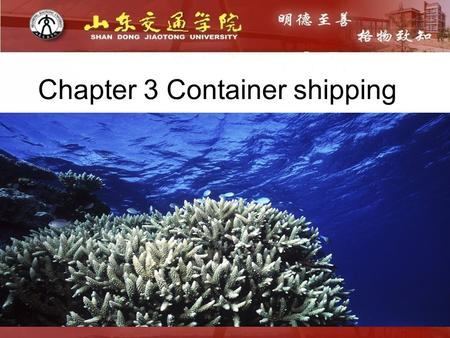 Chapter 3 Container shipping. Section 1 Container Definition of container A shipping container is a container with strength suitable to withstand shipment,