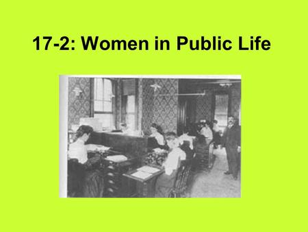 17-2: Women in Public Life. 1. What types of jobs were women in each group likely to hold? Lower class: Agricultural jobs Domestic work (ex. maid) Manufacturing.