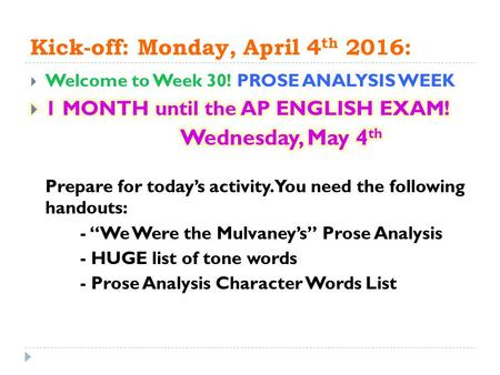 "Kick-off: Monday, April 4 th 2016:. ""We Were the Mulvaney's"" Prose Analysis  Complete all questions by Wednesday  We will be reviewing this passage."