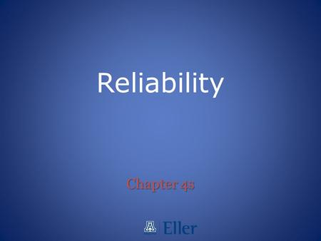 Chapter 4s Reliability. Learning Objectives You should be able to: 1.Define reliability 2.Perform simple reliability computations 3.Explain the purpose.