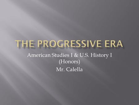 American Studies I & U.S. History I (Honors) Mr. Calella.
