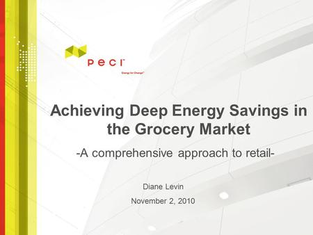 Achieving Deep Energy Savings in the Grocery Market -A comprehensive approach to retail- Diane Levin November 2, 2010.