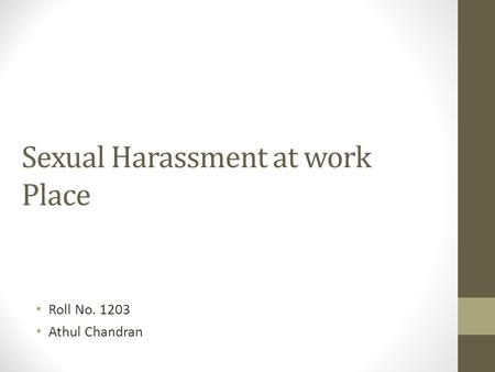 Sexual Harassment at work Place Roll No. 1203 Athul Chandran.
