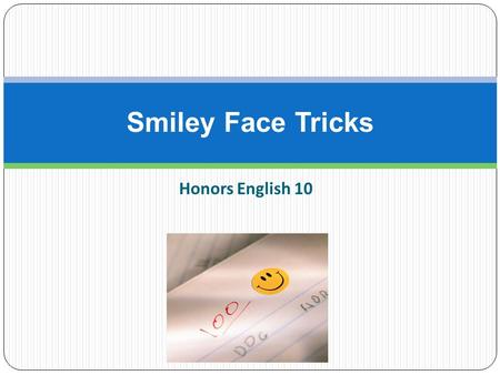 Honors English 10 Smiley Face Tricks. Humor Whenever possible and appropriate, inject a little humor to keep your reader awake Example: Traveling with.