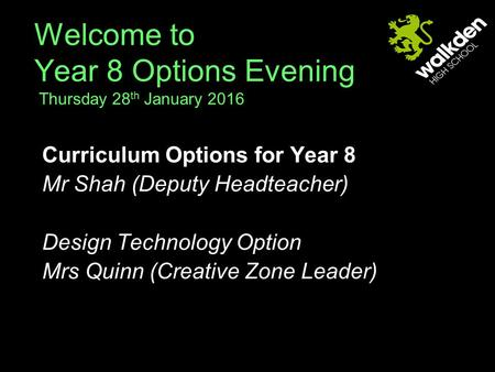 Welcome to Year 8 Options Evening Thursday 28 th January 2016 Curriculum Options for Year 8 Mr Shah (Deputy Headteacher) Design Technology Option Mrs Quinn.