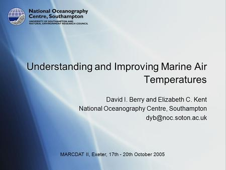 Understanding and Improving Marine Air Temperatures David I. Berry and Elizabeth C. Kent National Oceanography Centre, Southampton