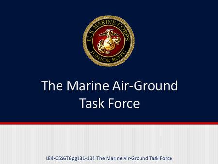 LE4-C5S6T6pg131-134 The Marine Air-Ground Task Force.