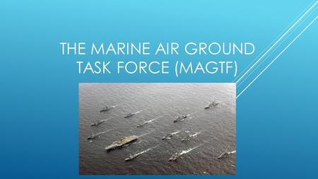 The marine air ground task force (magtf)