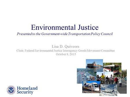 Environmental Justice Presented to the Government-wide Transportation Policy Council Lisa D. Quiveors Chair, Federal Environmental Justice Interagency.