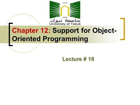 Chapter 12: Support for Object- Oriented Programming Lecture # 18.