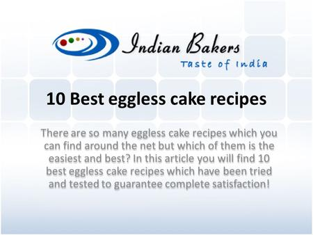 10 Best eggless cake recipes There are so many eggless cake recipes which you can find around the net but which of them is the easiest and best? In this.