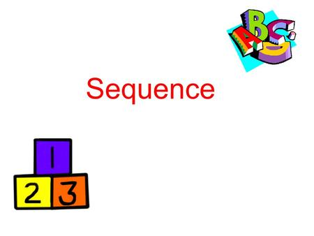 Sequence. What does sequence mean? Sequence Paragraphs Presents a series of events in a particular order. Examples: Recount – telling the events of a.