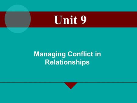 Managing Conflict in Relationships Unit 9. 17-2 Conflict Conflict has been defined as an expressed struggle between at least two interdependent parties.