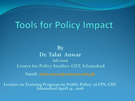 By Dr. Talat AnwarAdvisor Centre for Policy Studies, CIIT, Islamabad Centre for Policy Studies, CIIT, Islamabad