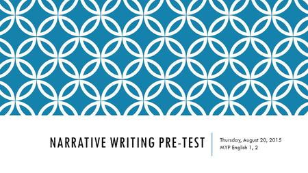 NARRATIVE WRITING PRE-TEST Thursday, August 20, 2015 MYP English 1, 2.