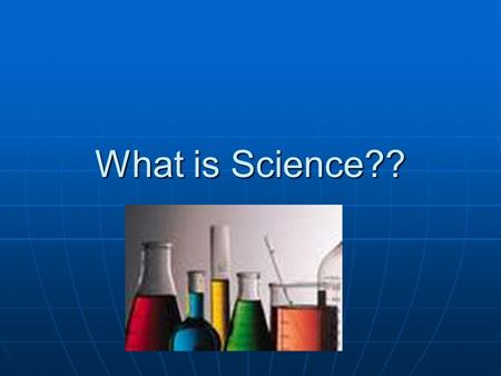 What is Science??. Brainstorm in groups Science is an organized way of using evidence to learn about the natural world Science is an organized way of.