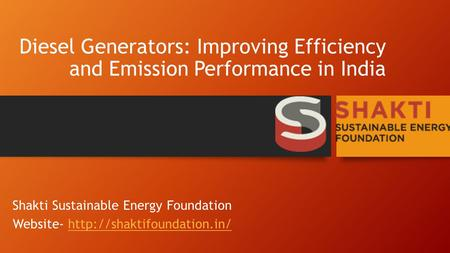 Diesel Generators: Improving Efficiency and Emission Performance in India Shakti Sustainable Energy Foundation Website-
