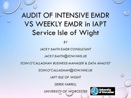 AUDIT OF INTENSIVE EMDR VS WEEKLY EMDR in IAPT Service Isle of Wight BY JACKY SMITH EMDR CONSULTANT EOIN O'CALLAGHAN BUSINESS MANAGER.