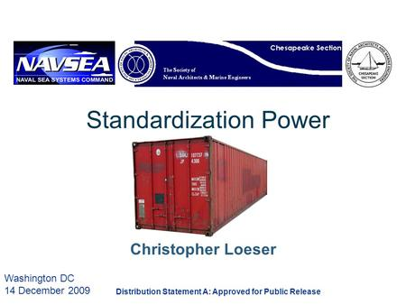 Washington DC 14 December 2009 Standardization Power Christopher Loeser Distribution Statement A: Approved for Public Release.