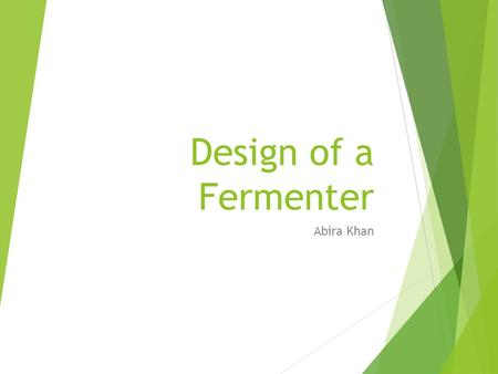 Design of a Fermenter Abira Khan. Basic Functions of A Fermenter  To provide a controlled environment for the growth of microorganisms or animal cells,