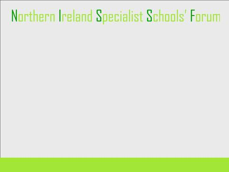 Northern Ireland Specialist Schools' Forum Steering Group Work so far Advocates for Specialist School Model (Northern Ireland) Meetings with Policymakers.