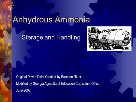 Anhydrous Ammonia Storage and Handling Original Power Point Created by Brandon Ritter Modified by Georgia Agricultural Education Curriculum Office June.