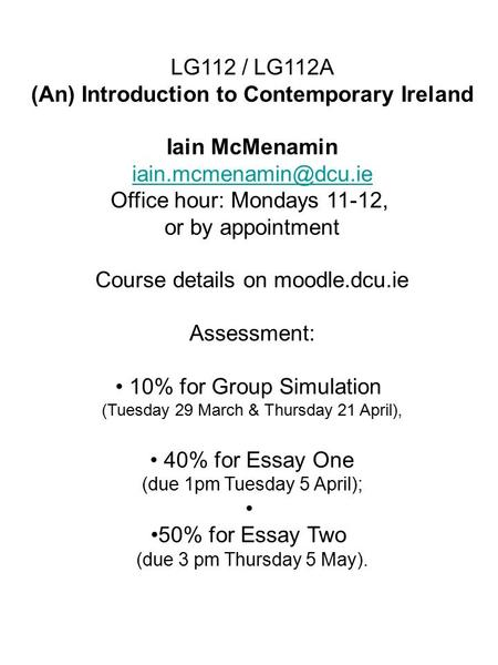 LG112 / LG112A (An) Introduction to Contemporary Ireland Iain McMenamin Office hour: Mondays 11-12, or by appointment Course details.