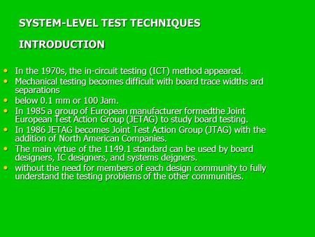 SYSTEM-LEVEL TEST TECHNIQUES INTRODUCTION In the 1970s, the in-circuit testing (ICT) method appeared. In the 1970s, the in-circuit testing (ICT) method.