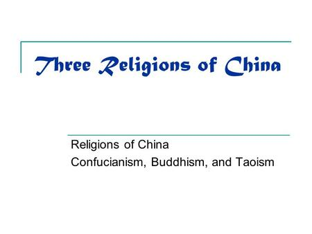 Three Religions of China Religions of China Confucianism, Buddhism, and Taoism.