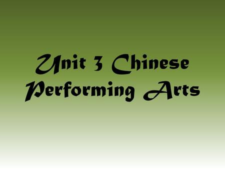 Unit 3 Chinese Performing Arts. Influences of Chinese Performing Arts Taoism Emphasizes simplicity, patience, and nature's harmony utilizing tai chi,