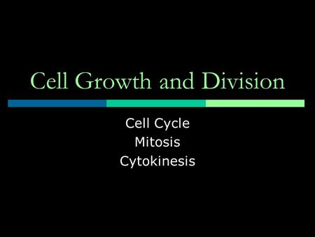 Cell Growth and Division Cell Cycle Mitosis Cytokinesis.