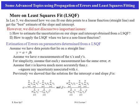 R. Kass/Sp07P416/Lecture 71 More on Least Squares Fit (LSQF) In Lec 5, we discussed how we can fit our data points to a linear function (straight line)