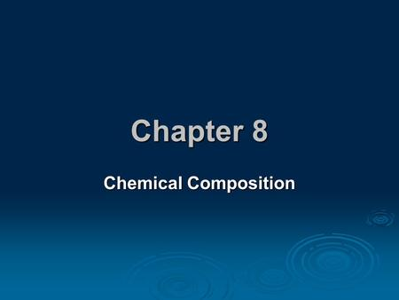 Chapter 8 Chemical Composition. 8.1 Counting by Weight  It is often easier to determine the number of items in a sample by weighing, not by counting.