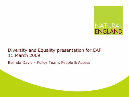 Diversity and Equality presentation for EAF 11 March 2009 Belinda Davis – Policy Team, People & Access.