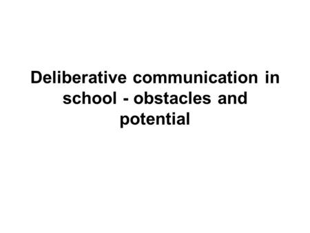 Deliberative communication in school - obstacles and potential.