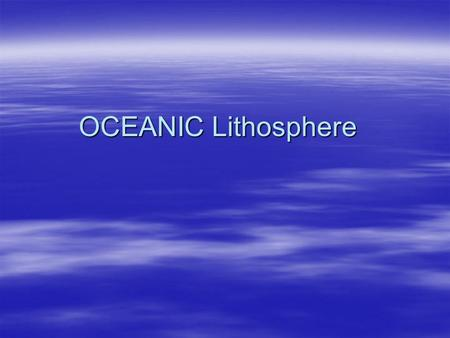 OCEANIC Lithosphere PREDICT: What percent of the earth is covered in water? What percent is land? Explain your prediction.