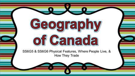 SS6G5 & SS6G6 Physical Features, Where People Live, & How They Trade.