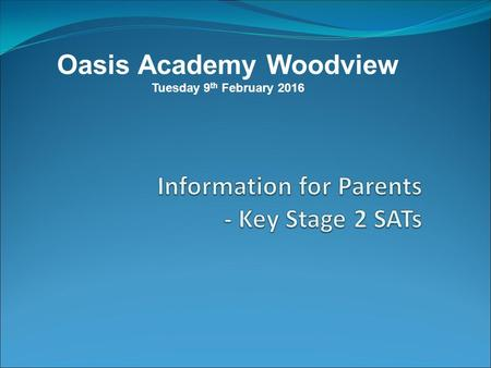 Oasis Academy Woodview Tuesday 9 th February 2016.