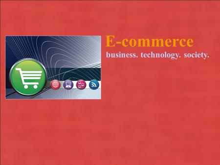Copyright © 2010 Pearson Education, Inc. E-commerce business. technology. society.