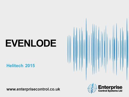 EVENLODE Helitech 2015 www.enterprisecontrol.co.uk.