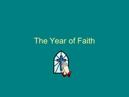 The Year of Faith. Pope Benedict XVI has invited all of us to celebrate 'The Year of Faith' Starts on the 14t h October 2012 During the Year of Faith,