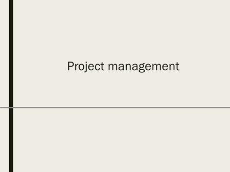 Project management. Software project management ■It is the discipline of planning, organizing and managing resources to bring about the successful completion.