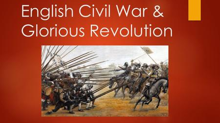 English Civil War & Glorious Revolution. Monarchs work with Parliament  From 1485 to 1603 English monarchs believed they had the divine right to rule.