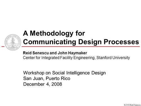 ©2008 Reid Senescu Workshop on Social Intelligence Design San Juan, Puerto Rico December 4, 2008 Workshop on Social Intelligence Design San Juan, Puerto.