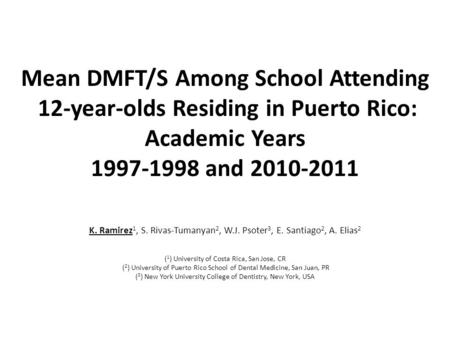 Mean DMFT/S Among School Attending 12-year-olds Residing in Puerto Rico: Academic Years 1997-1998 and 2010-2011 K. Ramirez 1, S. Rivas-Tumanyan 2, W.J.