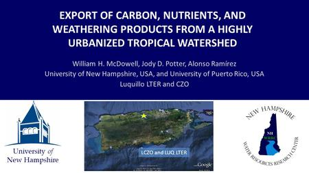 University of New Hampshire EXPORT OF CARBON, NUTRIENTS, AND WEATHERING PRODUCTS FROM A HIGHLY URBANIZED TROPICAL WATERSHED William H. McDowell, Jody D.